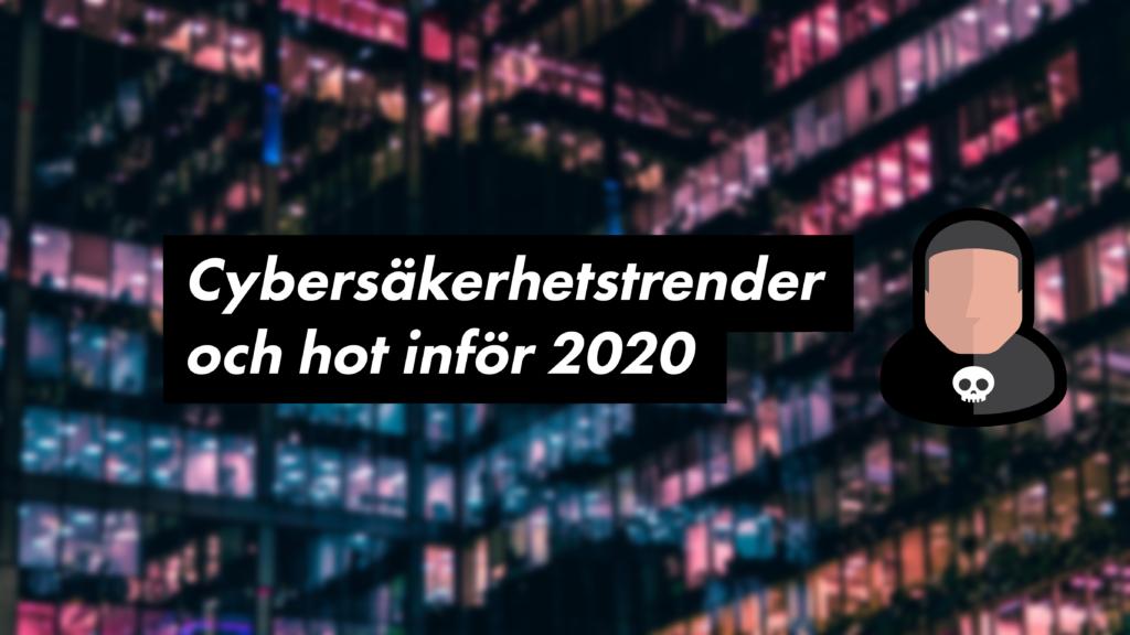 Cybersäkerhetstrender och hot inför 2020