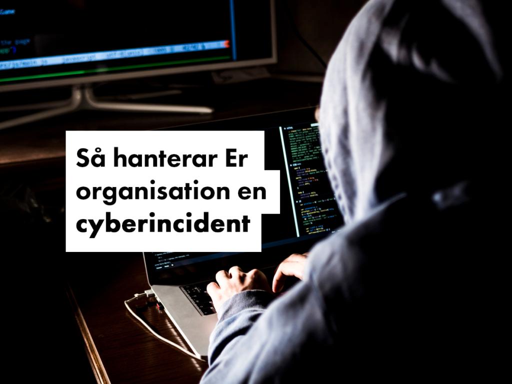 Så hanterar Er organisation en cyberincident